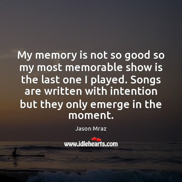 My memory is not so good so my most memorable show is Image