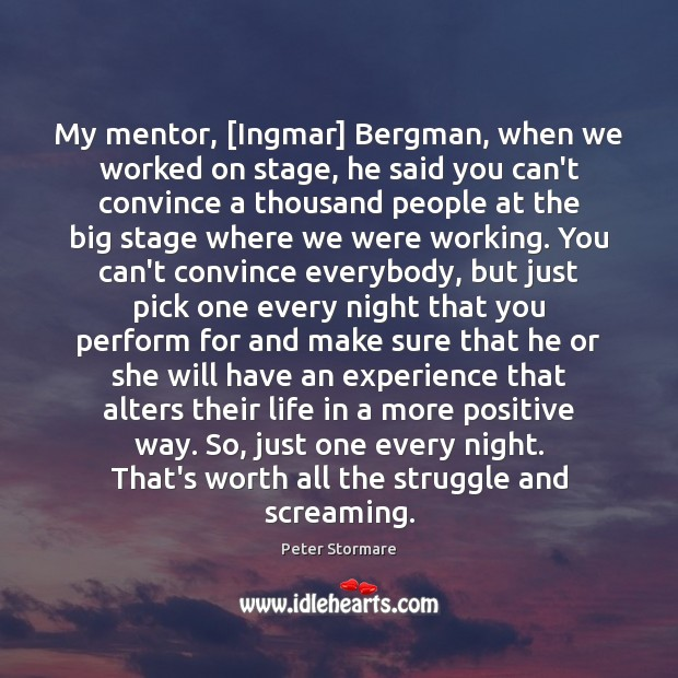 Image, My mentor, [Ingmar] Bergman, when we worked on stage, he said you