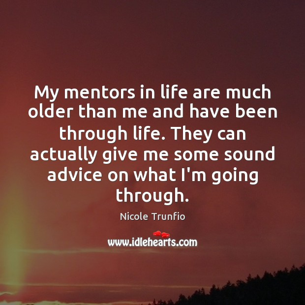 My mentors in life are much older than me and have been Image