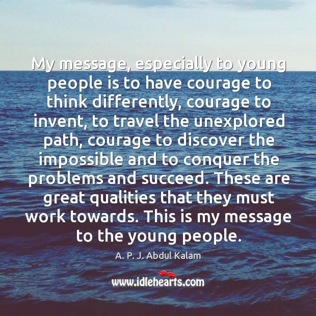 Image, My message, especially to young people is to have courage to think differently