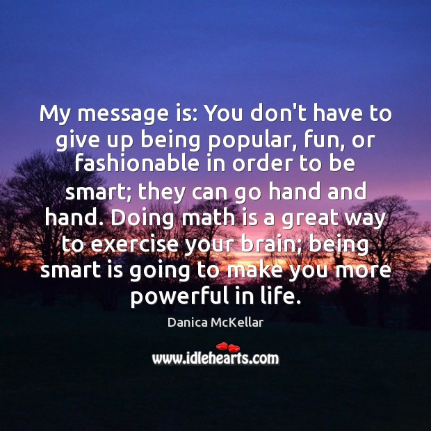 Image, My message is: You don't have to give up being popular, fun,