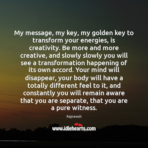 My message, my key, my golden key to transform your energies, is Image