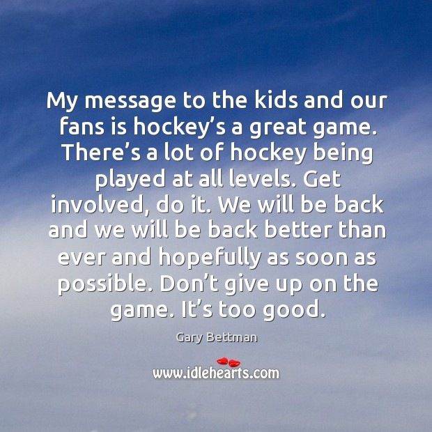 My message to the kids and our fans is hockey's a great game. Image