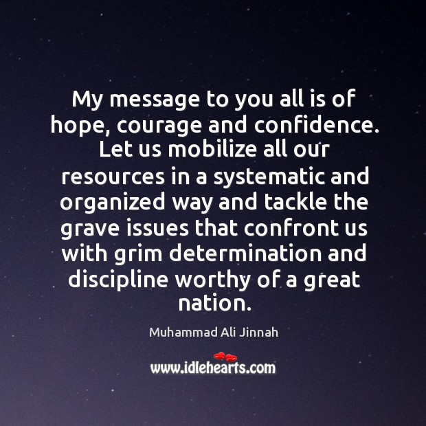 My message to you all is of hope, courage and confidence. Image