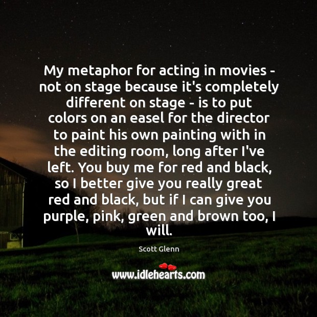 Image, My metaphor for acting in movies – not on stage because it's