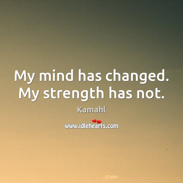 My mind has changed. My strength has not. Image