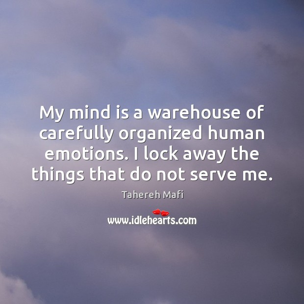 My mind is a warehouse of carefully organized human emotions. I lock Serve Quotes Image
