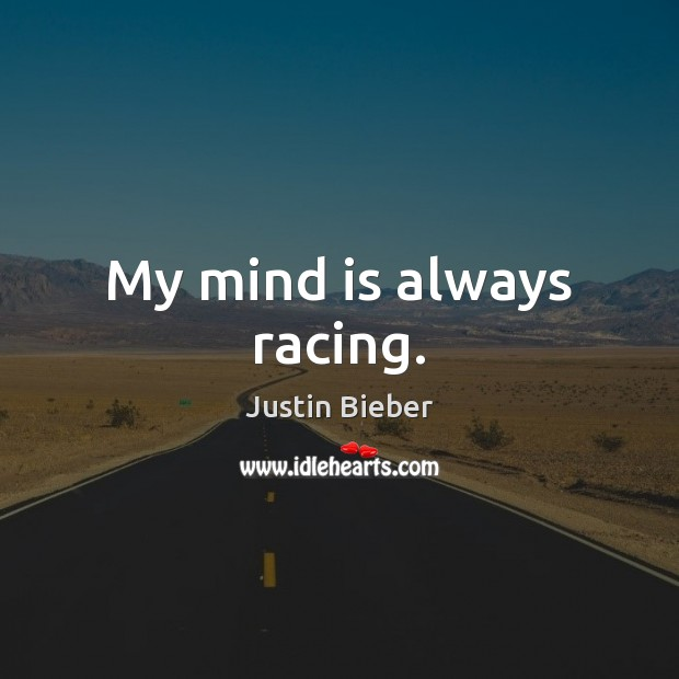 My mind is always racing. Justin Bieber Picture Quote