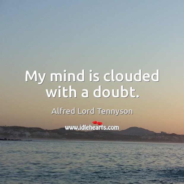 My mind is clouded with a doubt. Image