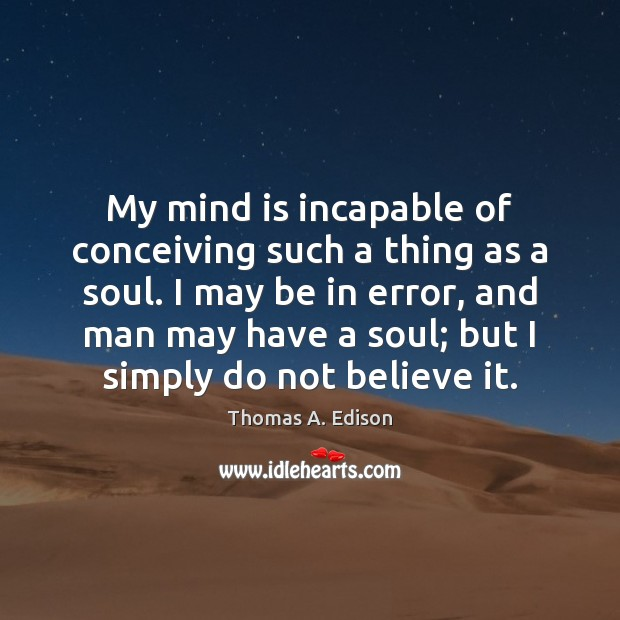 My mind is incapable of conceiving such a thing as a soul. Image