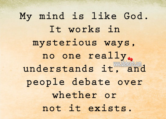 My mind is like God. Funny Quotes Image