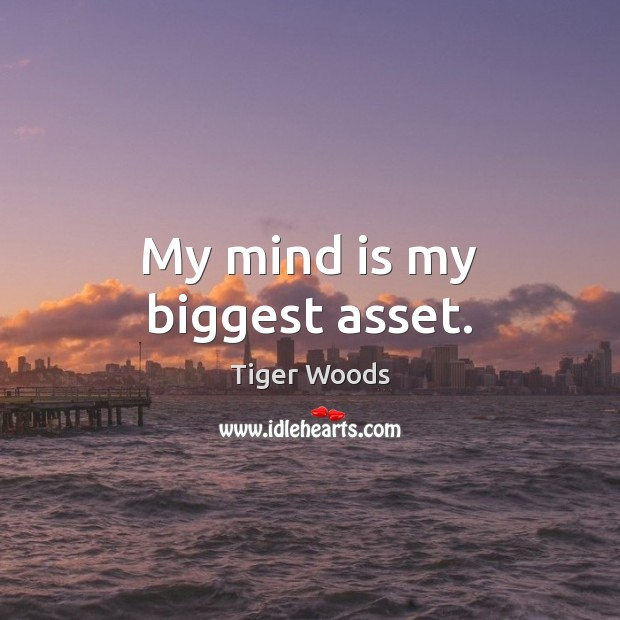 My mind is my biggest asset. Tiger Woods Picture Quote
