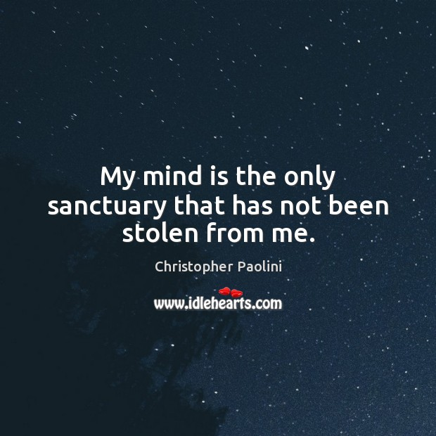 My mind is the only sanctuary that has not been stolen from me. Image