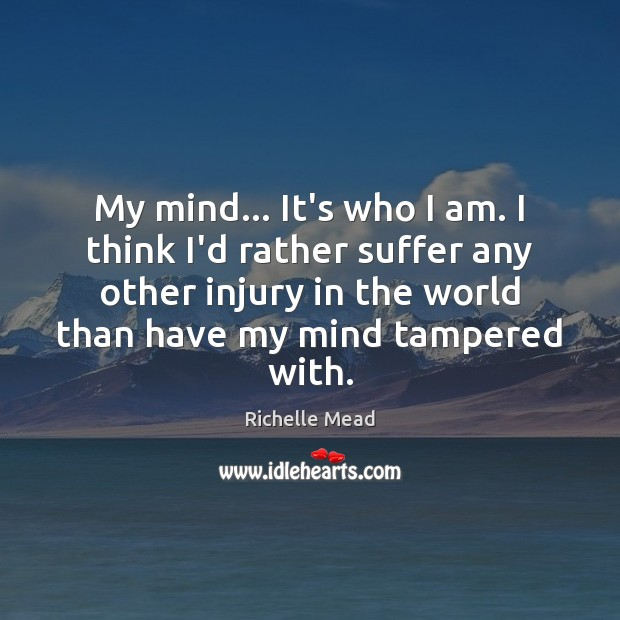 My mind… It's who I am. I think I'd rather suffer any Image