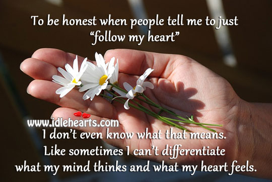 I can't differentiate what my mind thinks and heart feels. Image