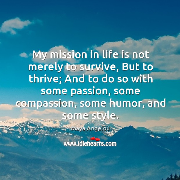 Image, My mission in life is not merely to survive, but to thrive.