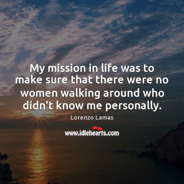 My mission in life was to make sure that there were no Image