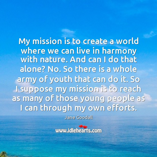 Image, My mission is to create a world where we can live in