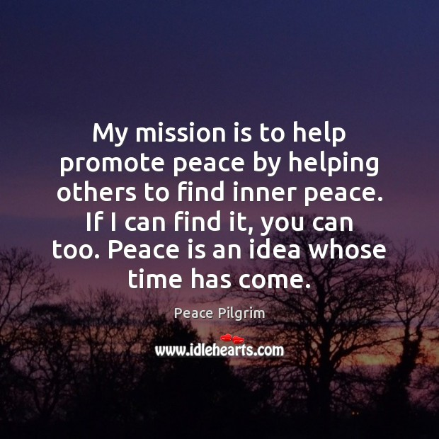 My mission is to help promote peace by helping others to find Peace Pilgrim Picture Quote