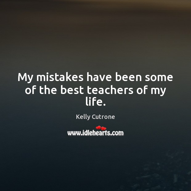 My mistakes have been some of the best teachers of my life. Image