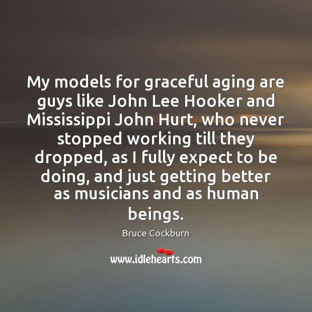 Image, My models for graceful aging are guys like John Lee Hooker and