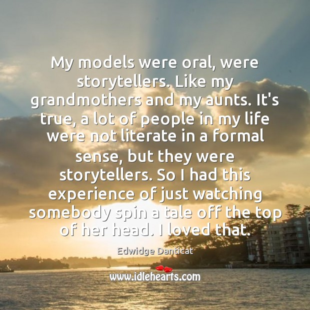 My models were oral, were storytellers. Like my grandmothers and my aunts. Edwidge Danticat Picture Quote