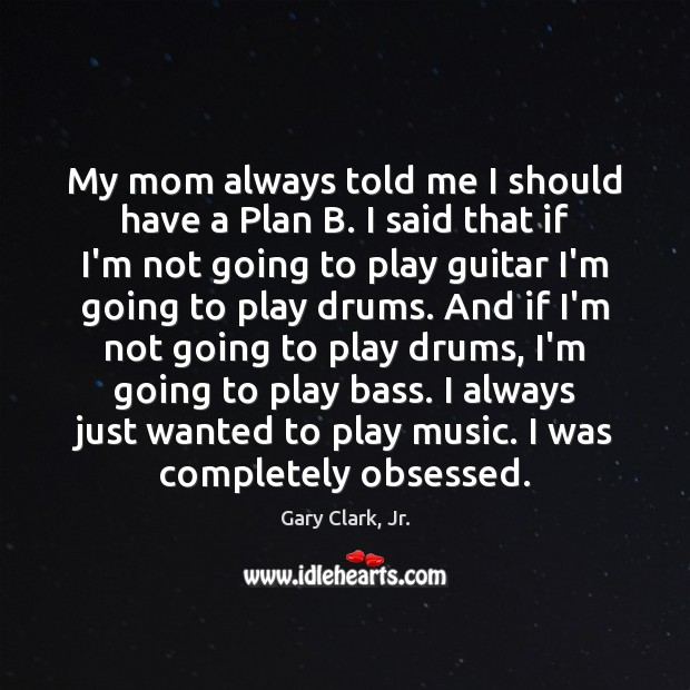 My mom always told me I should have a Plan B. I Image