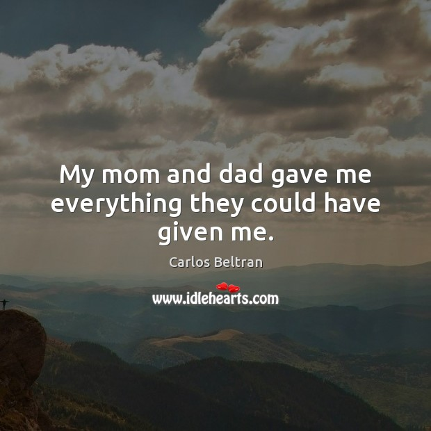 Image, My mom and dad gave me everything they could have given me.