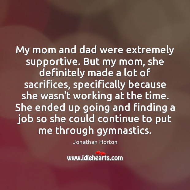 Image, My mom and dad were extremely supportive. But my mom, she definitely