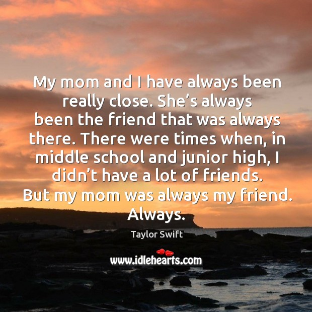 My mom and I have always been really close. She's always been the friend that was Image