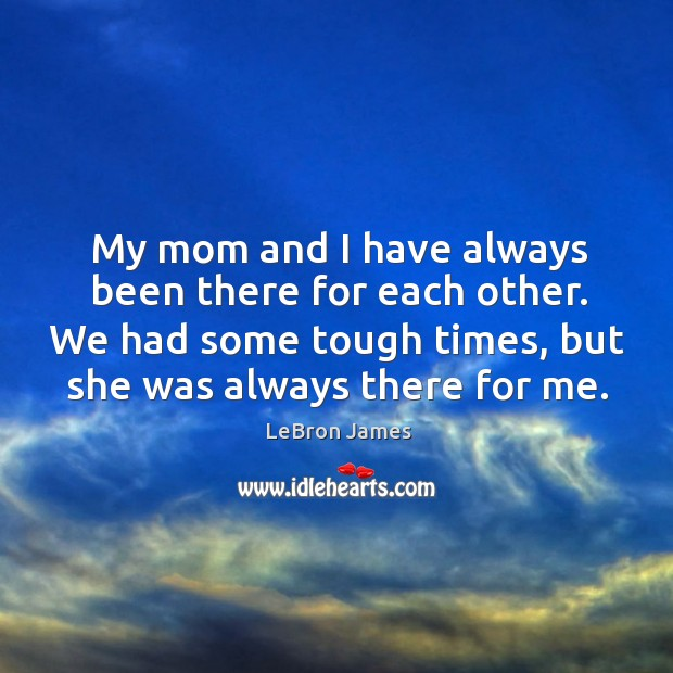 Image, My mom and I have always been there for each other.
