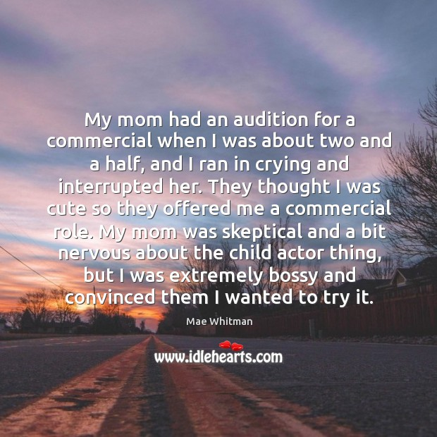 My mom had an audition for a commercial when I was about Mae Whitman Picture Quote