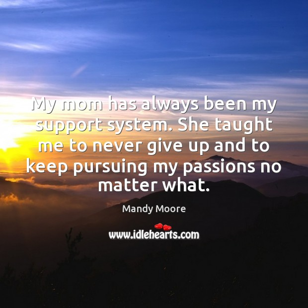 My mom has always been my support system. She taught me to Never Give Up Quotes Image