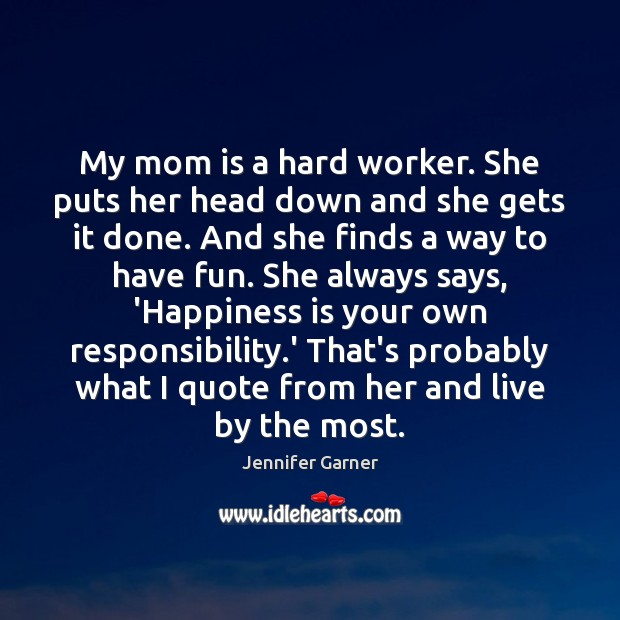 My mom is a hard worker. She puts her head down and Mom Quotes Image