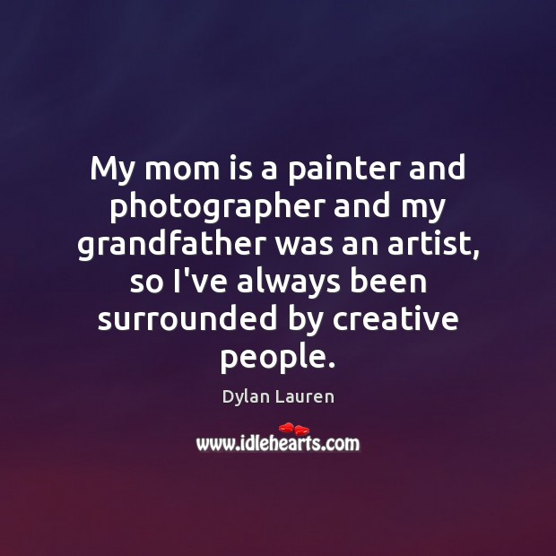 My mom is a painter and photographer and my grandfather was an Image