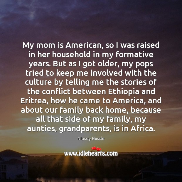 My mom is American, so I was raised in her household in Mom Quotes Image