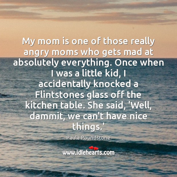 My mom is one of those really angry moms who gets mad Mom Quotes Image