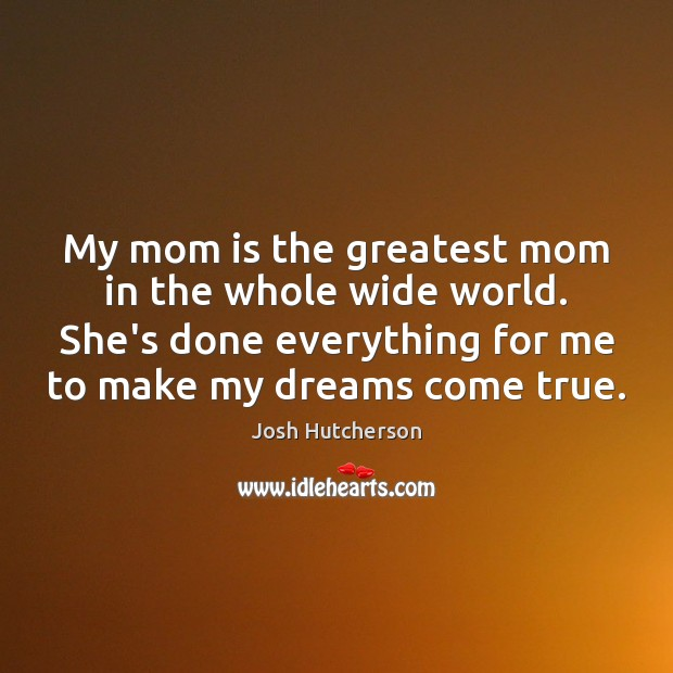 My mom is the greatest mom in the whole wide world. She's Mom Quotes Image