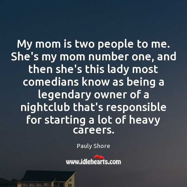My mom is two people to me. She's my mom number one, Mom Quotes Image