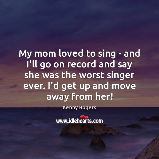 Image, My mom loved to sing – and I'll go on record and