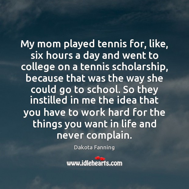 My mom played tennis for, like, six hours a day and went Image