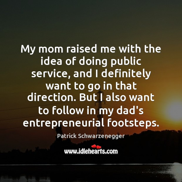 My mom raised me with the idea of doing public service, and Image