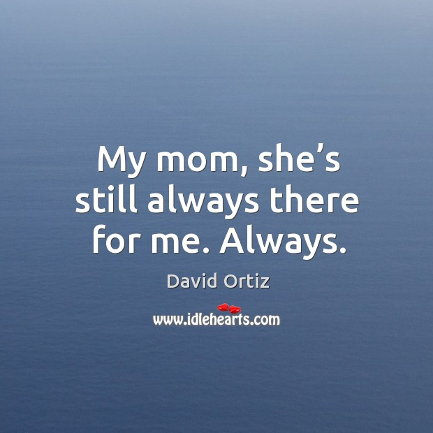 Image, My mom, she's still always there for me. Always.
