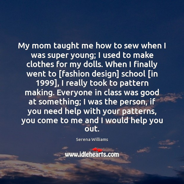 My mom taught me how to sew when I was super young; Image
