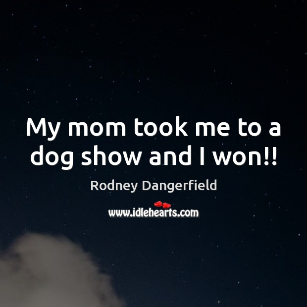 My mom took me to a dog show and I won!! Image