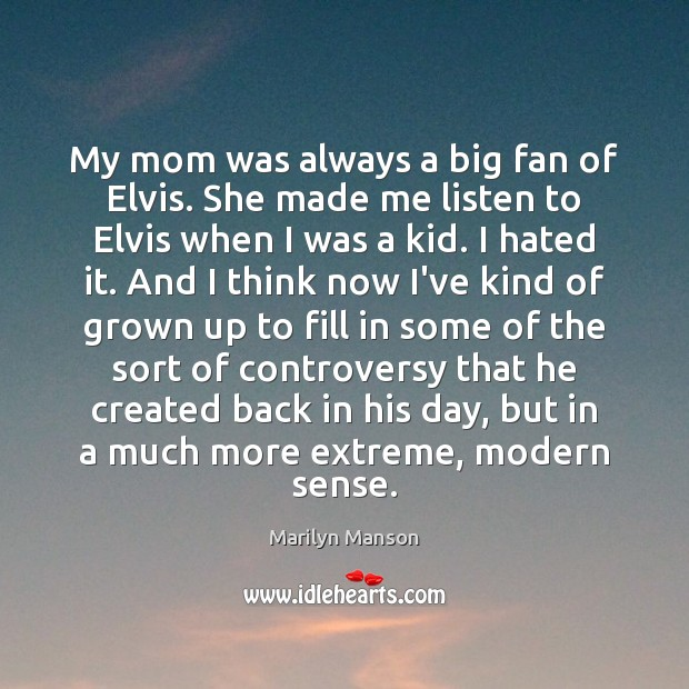 Image, My mom was always a big fan of Elvis. She made me