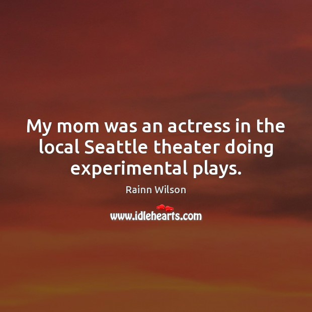 My mom was an actress in the local Seattle theater doing experimental plays. Image