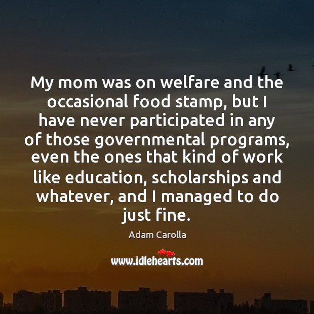 My mom was on welfare and the occasional food stamp, but I Image
