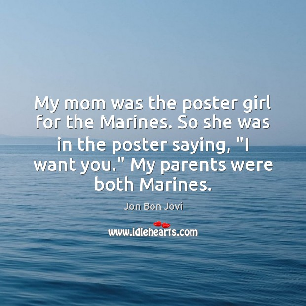 My mom was the poster girl for the Marines. So she was Image