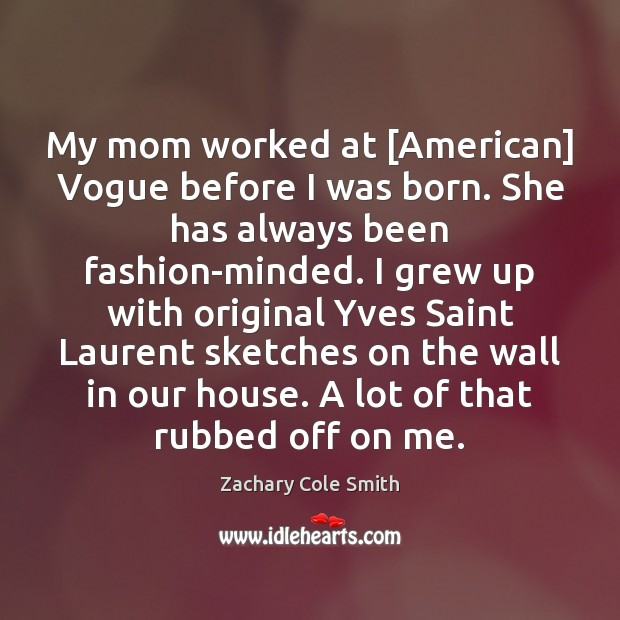 Image, My mom worked at [American] Vogue before I was born. She has